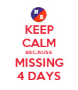 KEEP CALM BECAUSE MISSING 4 DAYS - Personalised Poster large