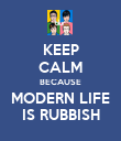 KEEP CALM BECAUSE MODERN LIFE IS RUBBISH - Personalised Poster large