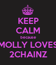 KEEP CALM because MOLLY LOVES 2CHAINZ - Personalised Poster large
