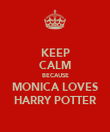 KEEP CALM BECAUSE MONICA LOVES HARRY POTTER - Personalised Poster large