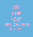 KEEP CALM BECAUSE MRS CHURCH RULES! - Personalised Poster large