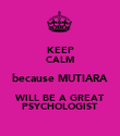 KEEP CALM because MUTIARA WILL BE A GREAT PSYCHOLOGIST - Personalised Poster large