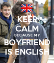 KEEP CALM BECAUSE MY BOYFRIEND IS ENGLISH - Personalised Poster large