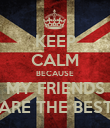 KEEP CALM BECAUSE MY FRIENDS ARE THE BEST - Personalised Poster large