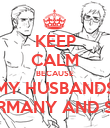KEEP CALM BECAUSE MY HUSBANDS ARE GERMANY AND SWEDEN - Personalised Poster large