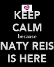 KEEP CALM because NATY REIS IS HERE - Personalised Poster large