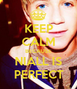 KEEP CALM BECAUSE NIALL IS PERFECT - Personalised Poster large