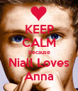 KEEP CALM Because Niall Loves Anna - Personalised Poster large