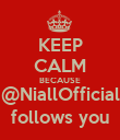KEEP CALM BECAUSE @NiallOfficial follows you - Personalised Poster large