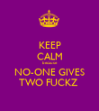 KEEP CALM because NO-ONE GIVES TWO FUCKZ  - Personalised Poster large