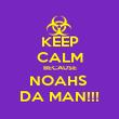 KEEP CALM BECAUSE NOAHS  DA MAN!!! - Personalised Poster large