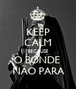 KEEP CALM BECAUSE O BONDE  NÃO PARA - Personalised Poster large