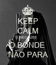 KEEP CALM BECAUSE O BONDE  NÃO PARA - Personalised Poster large