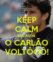 KEEP CALM BECAUSE O CARLÃO VOLTÔÔÔ! - Personalised Poster large