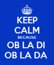 KEEP CALM BECAUSE OB LA DI  OB LA DA  - Personalised Large Wall Decal