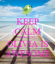 KEEP CALM BECAUSE OLIVIA IS AWESOME - Personalised Poster large