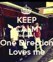 KEEP CALM Because  One Direction Loves me - Personalised Poster large
