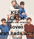 KEEP CALM because one direction loves sarah,nada,ahlam - Personalised Poster large