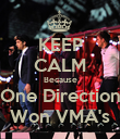 KEEP CALM Because One Direction Won VMA's - Personalised Poster large