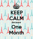 KEEP CALM Because  One Month - Personalised Poster large