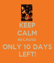 KEEP CALM BECAUSE ONLY 10 DAYS LEFT! - Personalised Poster large