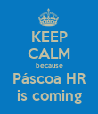 KEEP CALM because Páscoa HR is coming - Personalised Poster large