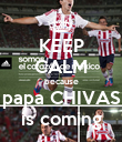 KEEP CALM because papa CHIVAS is coming - Personalised Poster large