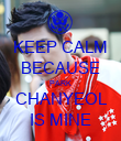 KEEP CALM BECAUSE PARK CHANYEOL IS MINE - Personalised Poster large