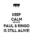 KEEP CALM BECAUSE PAUL & RINGO IS STILL ALIVE! - Personalised Poster large