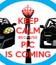 KEEP CALM BECAUSE PIC IS COMING - Personalised Poster large