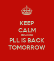 KEEP CALM BECAUSE PLL IS BACK TOMORROW - Personalised Poster large