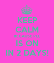 KEEP CALM BECAUSE PLL  IS ON IN 2 DAYS! - Personalised Poster large