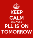 KEEP CALM BECAUSE PLL IS ON TOMORROW - Personalised Poster large