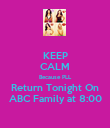 KEEP CALM Because PLL Return Tonight On ABC Family at 8:00 - Personalised Poster large