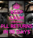 KEEP CALM BECAUSE PLL RETURNS IN 19 DAYS - Personalised Poster large