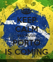 KEEP CALM BECAUSE PORTO IS COMING - Personalised Poster large