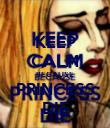KEEP CALM BECAUSE PRINCESS DIE - Personalised Poster large