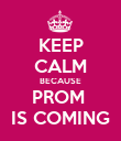 KEEP CALM BECAUSE PROM  IS COMING - Personalised Poster large