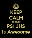 KEEP CALM because PS1 JHS Is Awesome - Personalised Poster small