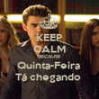 KEEP CALM BECAUSE Quinta-Feira  Tá chegando  - Personalised Poster large