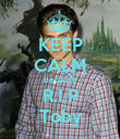 KEEP CALM Because R.I.P Toby - Personalised Poster large