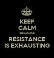 KEEP CALM BECAUSE RESISTANCE IS EXHAUSTING - Personalised Poster large