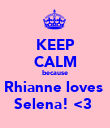 KEEP CALM because Rhianne loves  Selena! <3  - Personalised Poster large
