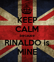 KEEP CALM because RINALDO is MINE - Personalised Poster large
