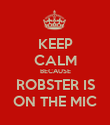 KEEP CALM BECAUSE ROBSTER IS ON THE MIC - Personalised Poster large