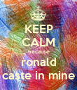 KEEP CALM because ronald caste in mine - Personalised Poster large