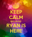 KEEP CALM BECAUSE RYAN IS HERE - Personalised Poster large