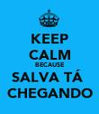 KEEP CALM BECAUSE SALVA TÁ  CHEGANDO - Personalised Poster large