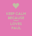 KEEP CALM BECAUSE SARAH LOVES PAUL - Personalised Poster large