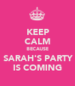 KEEP CALM BECAUSE  SARAH'S PARTY  IS COMING - Personalised Poster large
